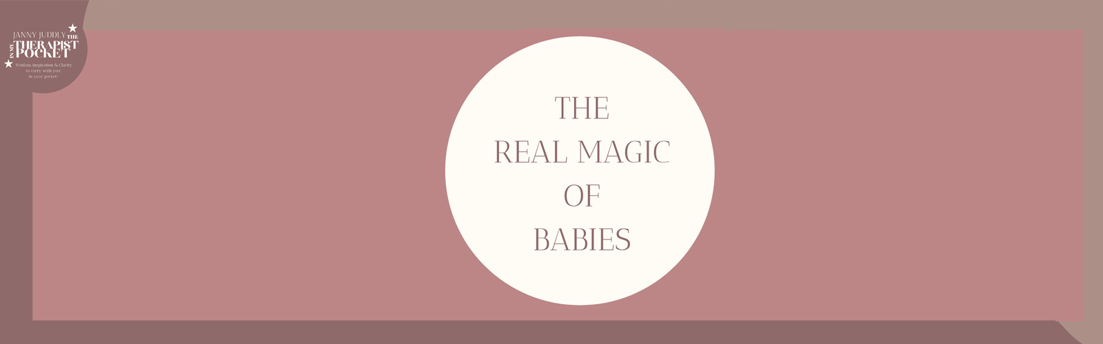 THE REAL MAGIC OF BABIES