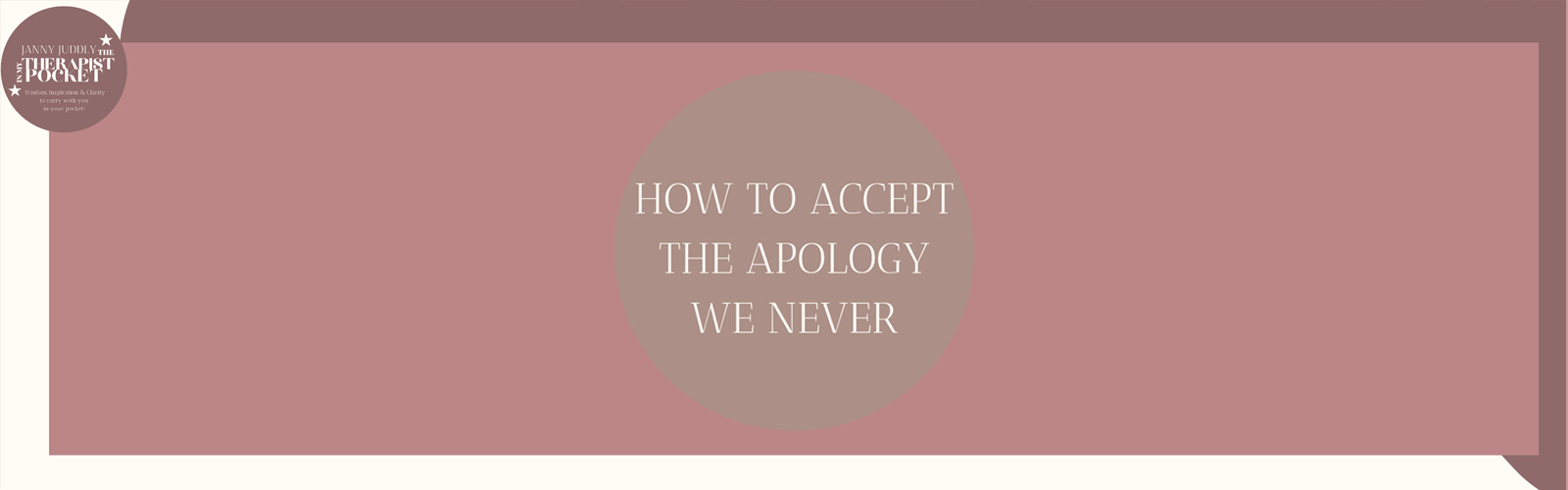 HOW TO ACCEPT THE APOLOGY WE NEVER GOT